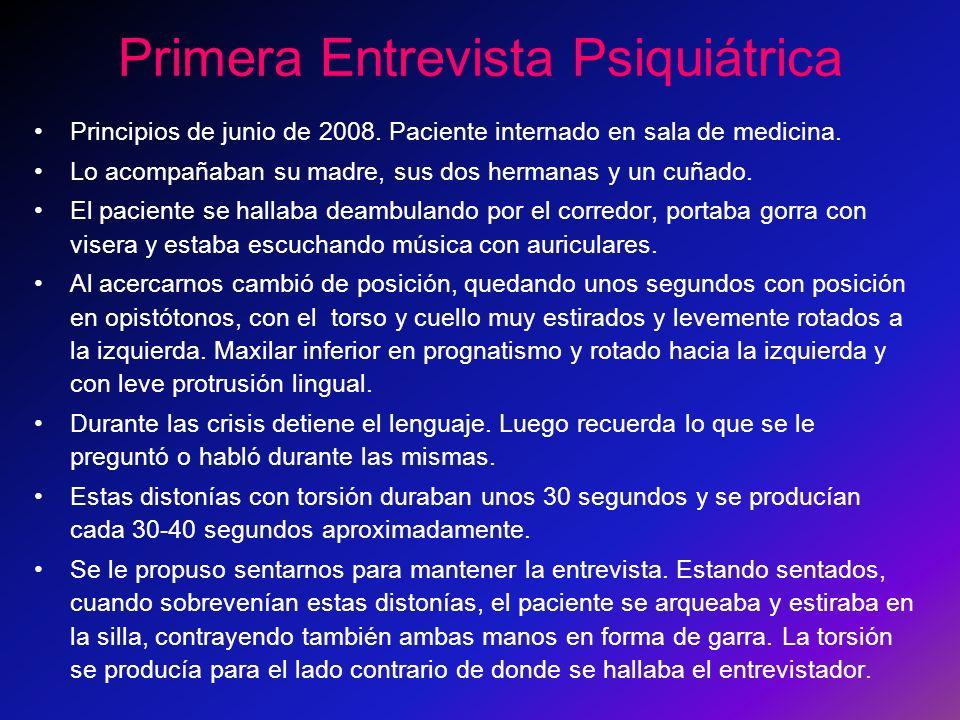 Primera Entrevista Psiquiátrica Principios de junio de 2008. Paciente internado en sala de medicina. Lo acompañaban su madre, sus dos hermanas y un cu