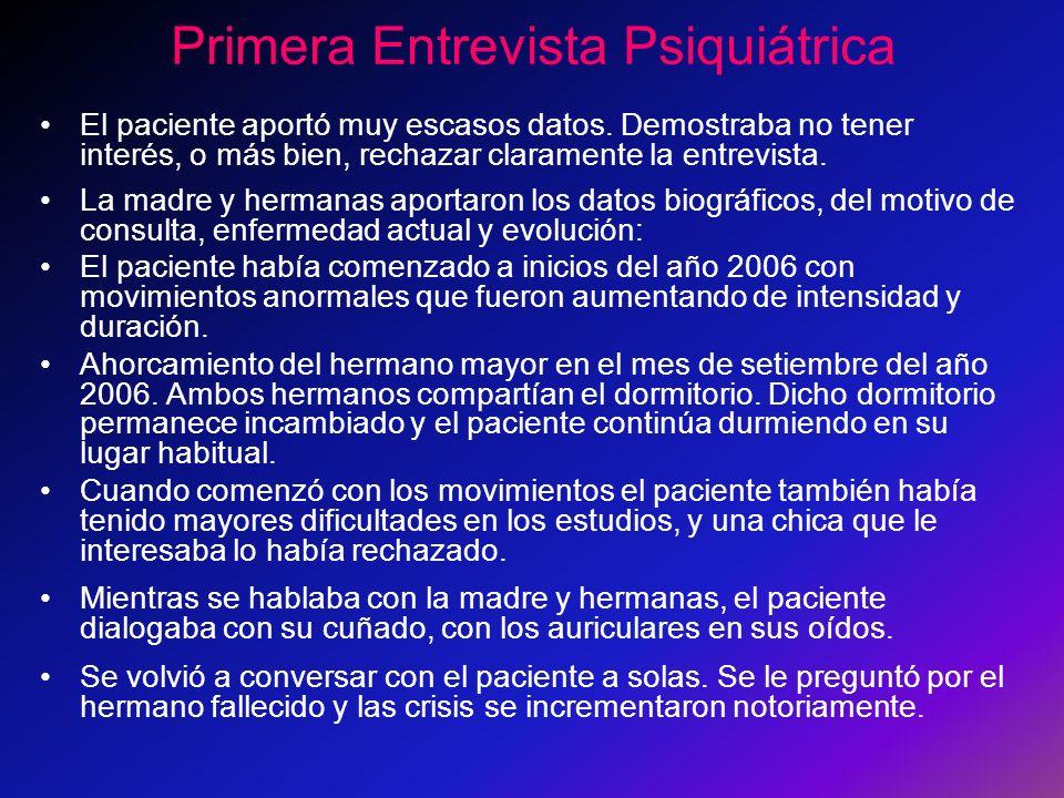 Primera Entrevista Psiquiátrica El paciente aportó muy escasos datos.