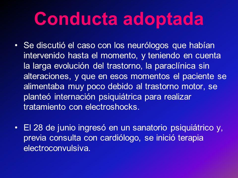 Conducta adoptada Se discutió el caso con los neurólogos que habían intervenido hasta el momento, y teniendo en cuenta la larga evolución del trastorn