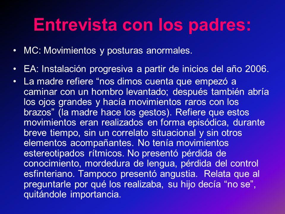 Entrevista con los padres: MC: Movimientos y posturas anormales. EA: Instalación progresiva a partir de inicios del año 2006. La madre refiere nos dim