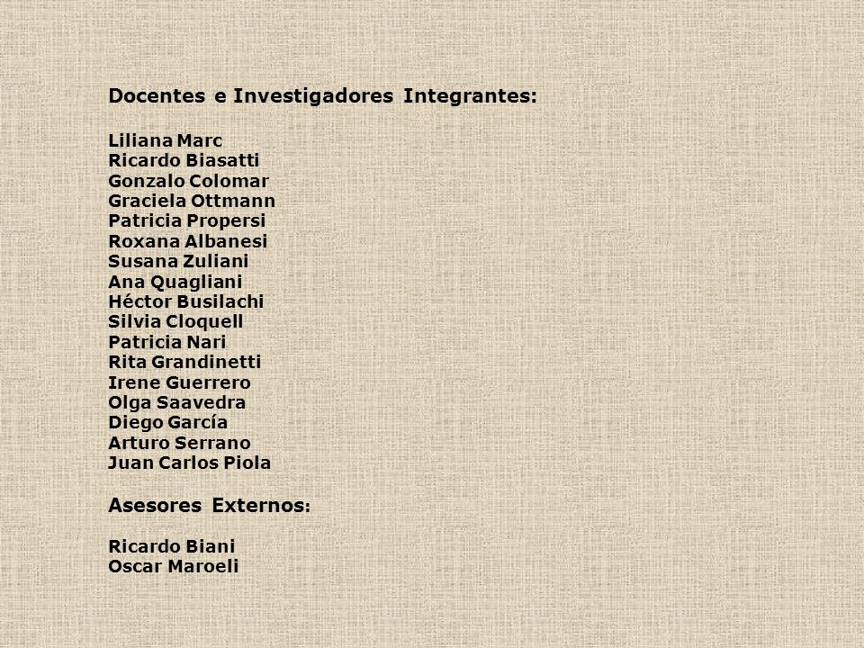 Docentes e Investigadores Integrantes: Liliana Marc Ricardo Biasatti Gonzalo Colomar Graciela Ottmann Patricia Propersi Roxana Albanesi Susana Zuliani