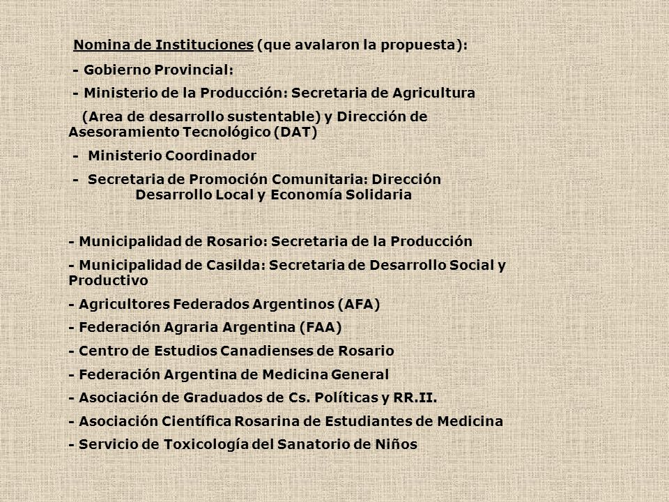Nomina de Instituciones (que avalaron la propuesta): - Gobierno Provincial: - Ministerio de la Producción: Secretaria de Agricultura (Area de desarrol