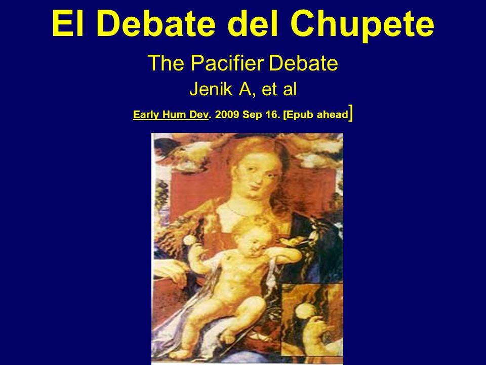El Debate del Chupete The Pacifier Debate Jenik A, et al Early Hum Dev. 2009 Sep 16. [Epub ahead ]