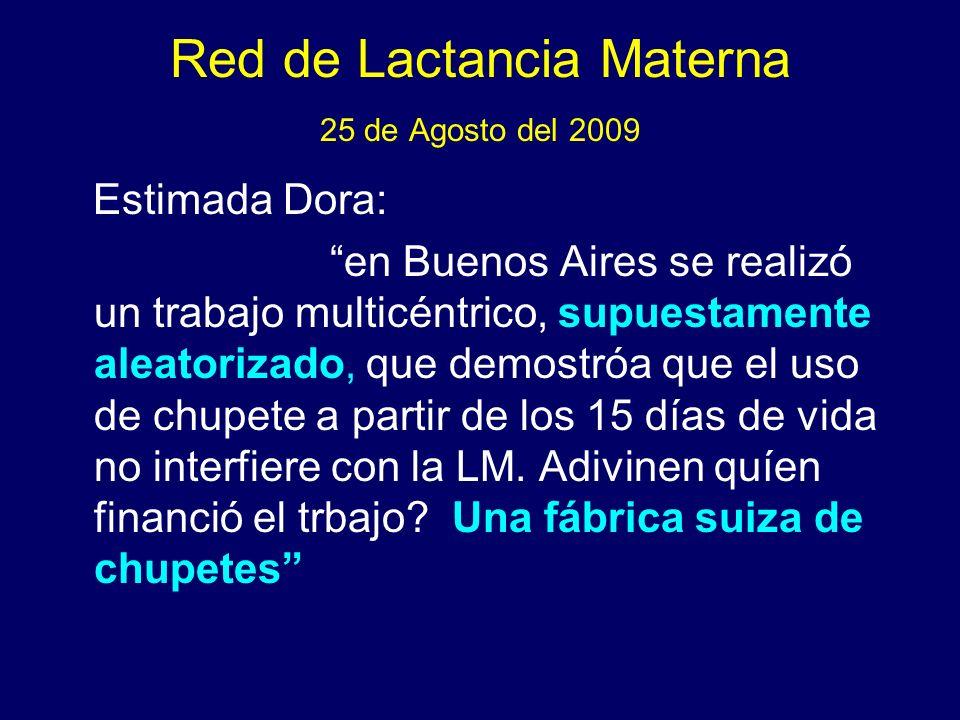 Red de Lactancia Materna 25 de Agosto del 2009 Estimada Dora: en Buenos Aires se realizó un trabajo multicéntrico, supuestamente aleatorizado, que demostróa que el uso de chupete a partir de los 15 días de vida no interfiere con la LM.