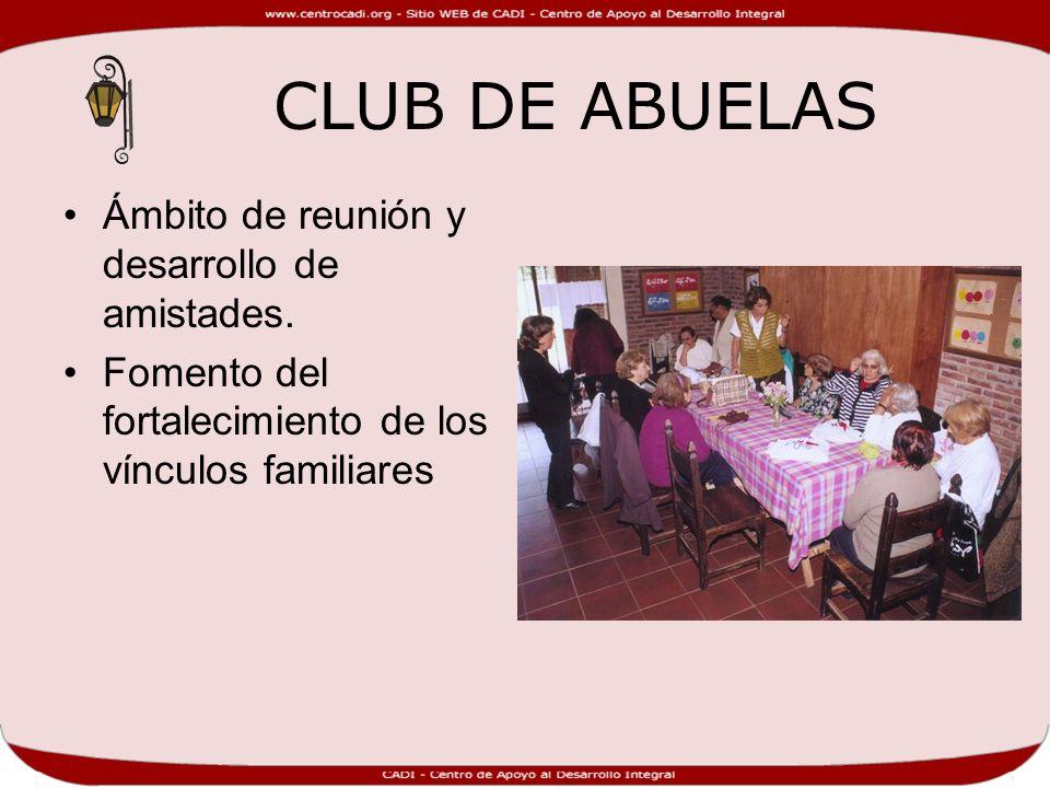 CLUB DE ABUELAS Ámbito de reunión y desarrollo de amistades. Fomento del fortalecimiento de los vínculos familiares