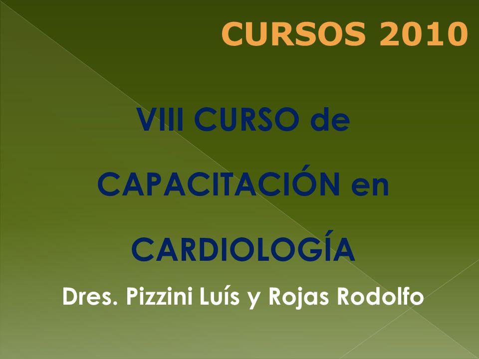 VIII CURSO de CAPACITACIÓN en CARDIOLOGÍA Dres. Pizzini Luís y Rojas Rodolfo CURSOS 2010