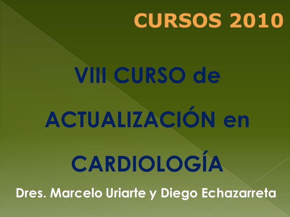 VIII CURSO de ACTUALIZACIÓN en CARDIOLOGÍA Dres. Marcelo Uriarte y Diego Echazarreta CURSOS 2010