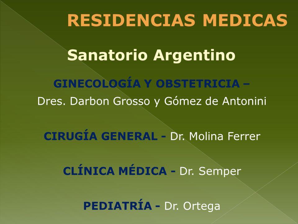 GINECOLOGÍA Y OBSTETRICIA – Dres. Darbon Grosso y Gómez de Antonini CIRUGÍA GENERAL - Dr. Molina Ferrer CLÍNICA MÉDICA - Dr. Semper PEDIATRÍA - Dr. Or