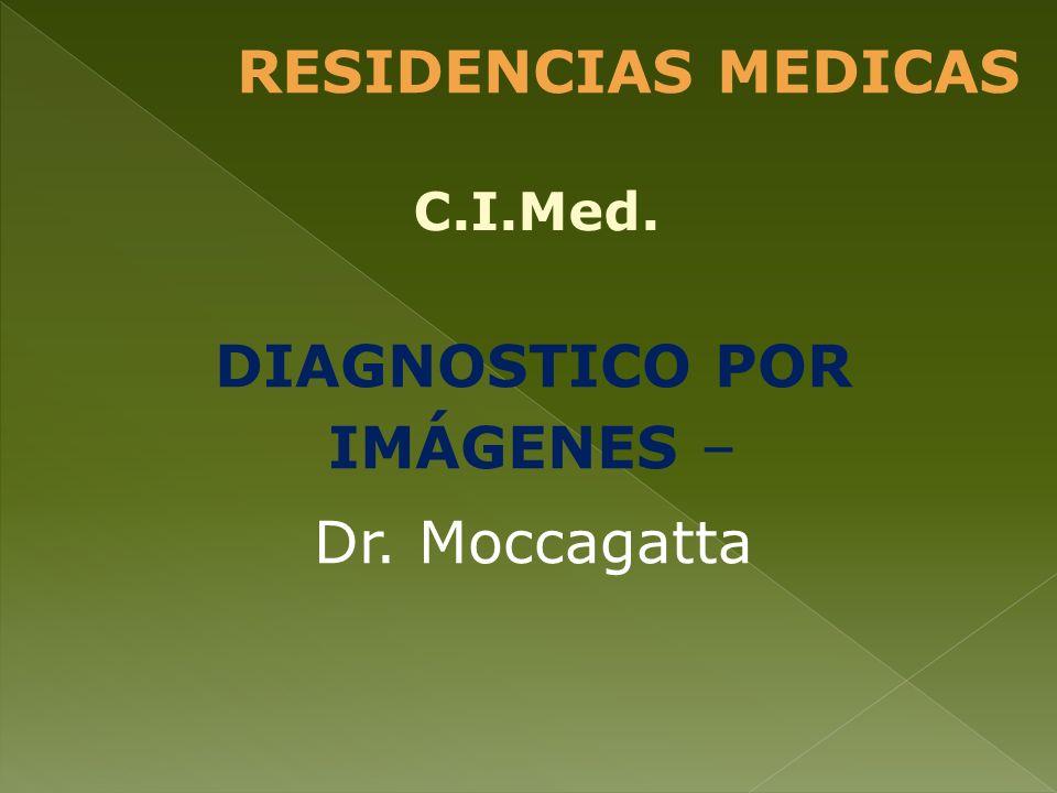 DIAGNOSTICO POR IMÁGENES – Dr. Moccagatta RESIDENCIAS MEDICAS C.I.Med.