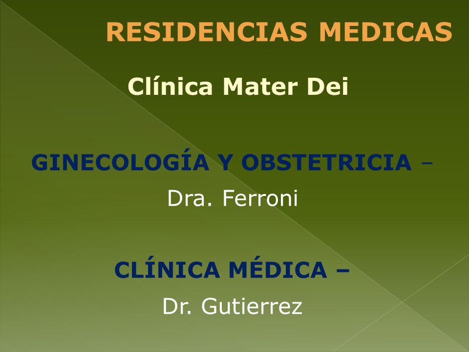 GINECOLOGÍA Y OBSTETRICIA – Dra. Ferroni CLÍNICA MÉDICA – Dr. Gutierrez RESIDENCIAS MEDICAS Clínica Mater Dei