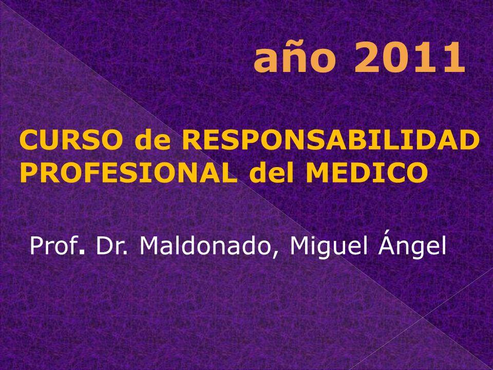 CURSO de RESPONSABILIDAD PROFESIONAL del MEDICO Prof. Dr. Maldonado, Miguel Ángel año 2011
