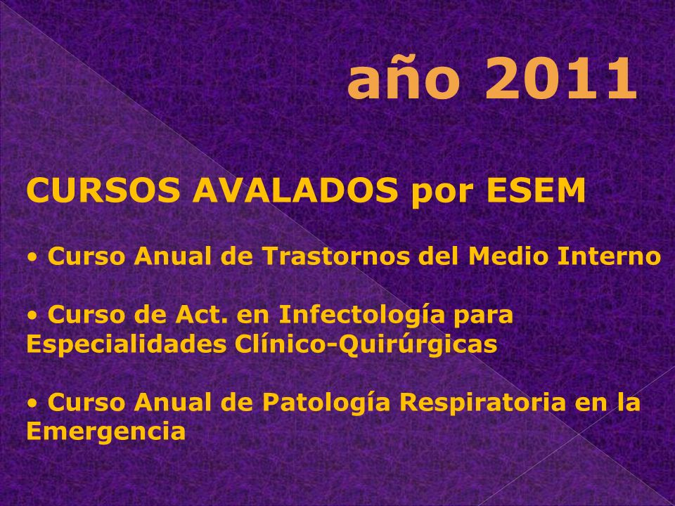 CURSOS AVALADOS por ESEM Curso Anual de Trastornos del Medio Interno Curso de Act. en Infectología para Especialidades Clínico-Quirúrgicas Curso Anual