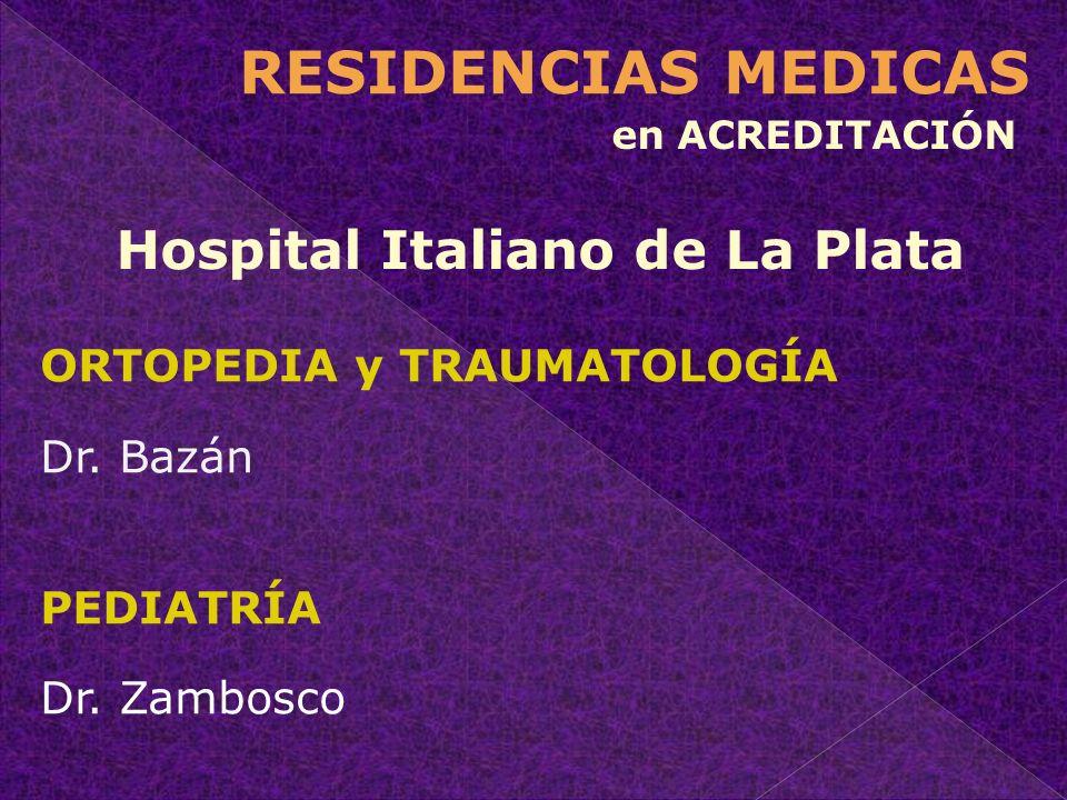 ORTOPEDIA y TRAUMATOLOGÍA Dr. Bazán PEDIATRÍA Dr. Zambosco Hospital Italiano de La Plata en ACREDITACIÓN RESIDENCIAS MEDICAS