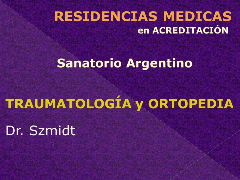 TRAUMATOLOGÍA y ORTOPEDIA Dr. Szmidt RESIDENCIAS MEDICAS en ACREDITACIÓN Sanatorio Argentino