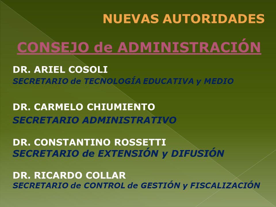 DR. ARIEL COSOLI SECRETARIO de TECNOLOGÍA EDUCATIVA y MEDIO DR. CARMELO CHIUMIENTO SECRETARIO ADMINISTRATIVO DR. CONSTANTINO ROSSETTI SECRETARIO de EX
