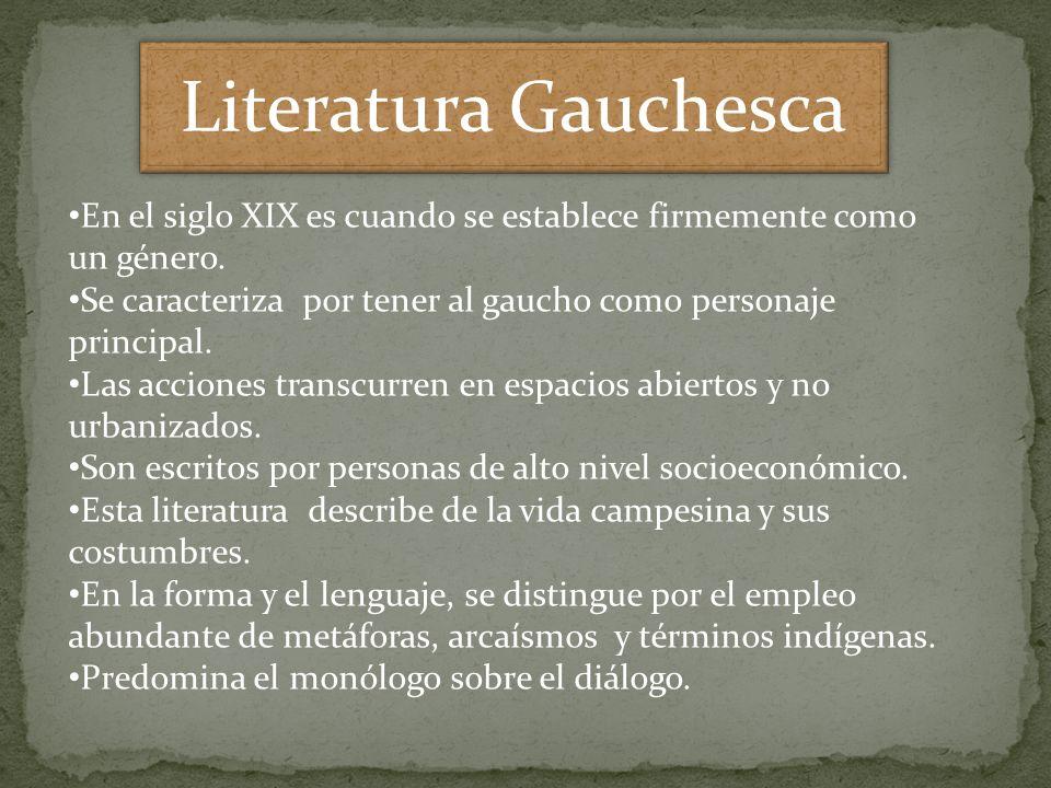 Literatura Gauchesca En el siglo XIX es cuando se establece firmemente como un género. Se caracteriza por tener al gaucho como personaje principal. La