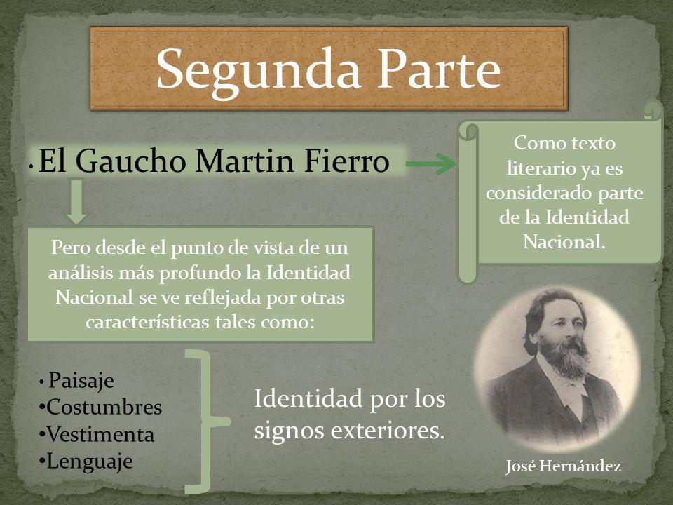 Segunda Parte El Gaucho Martin Fierro Como texto literario ya es considerado parte de la Identidad Nacional. Pero desde el punto de vista de un anális