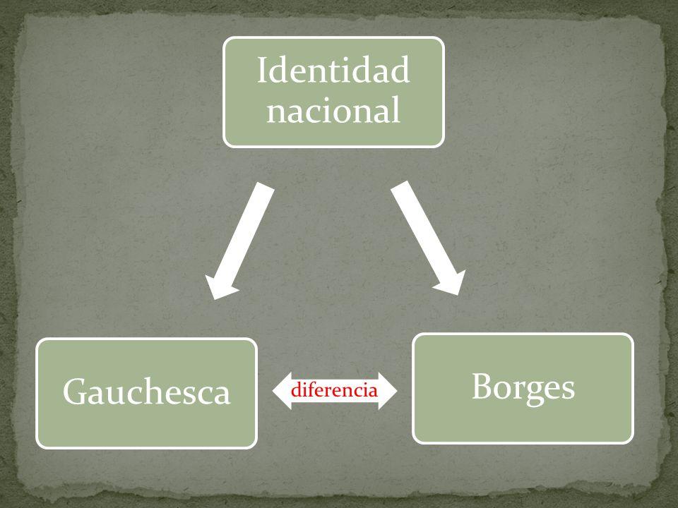 Identidad nacional Borges diferencia Gauchesca