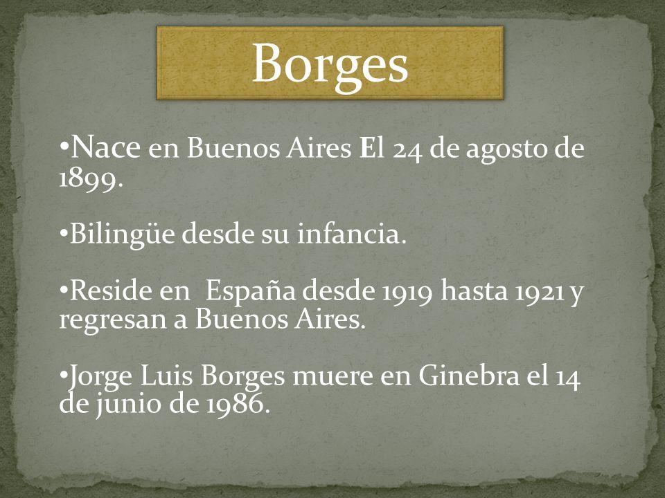 Nace en Buenos Aires El 24 de agosto de 1899. Bilingüe desde su infancia. Reside en España desde 1919 hasta 1921 y regresan a Buenos Aires. Jorge Luis