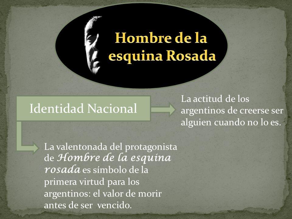 Identidad Nacional En este texto se puede ver claramente una característica que identifica mucho a los argentinos, el ORGULLO, esto se puede observar cuando Dhalman empieza a soñar que esta teniendo el duelo a cuchillo.
