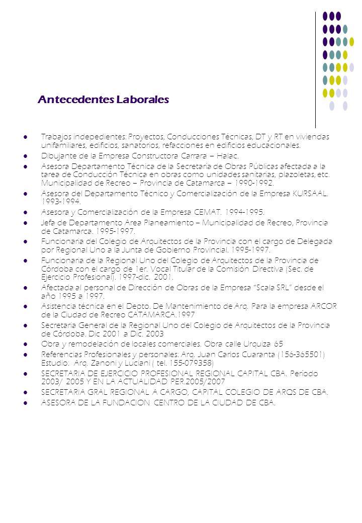 Antecedentes Laborales Trabajos indepedientes: Proyectos, Conducciones Técnicas, DT y RT en viviendas unifamiliares, edificios, sanatorios, refaccione