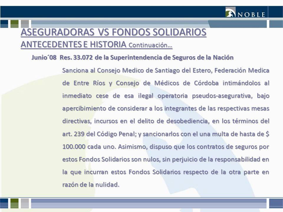 ASEGURADORAS VS FONDOS SOLIDARIOS ANTECEDENTES E HISTORIA Continuación… Junio´08 Res. 33.072 de la Superintendencia de Seguros de la Nación Sanciona a
