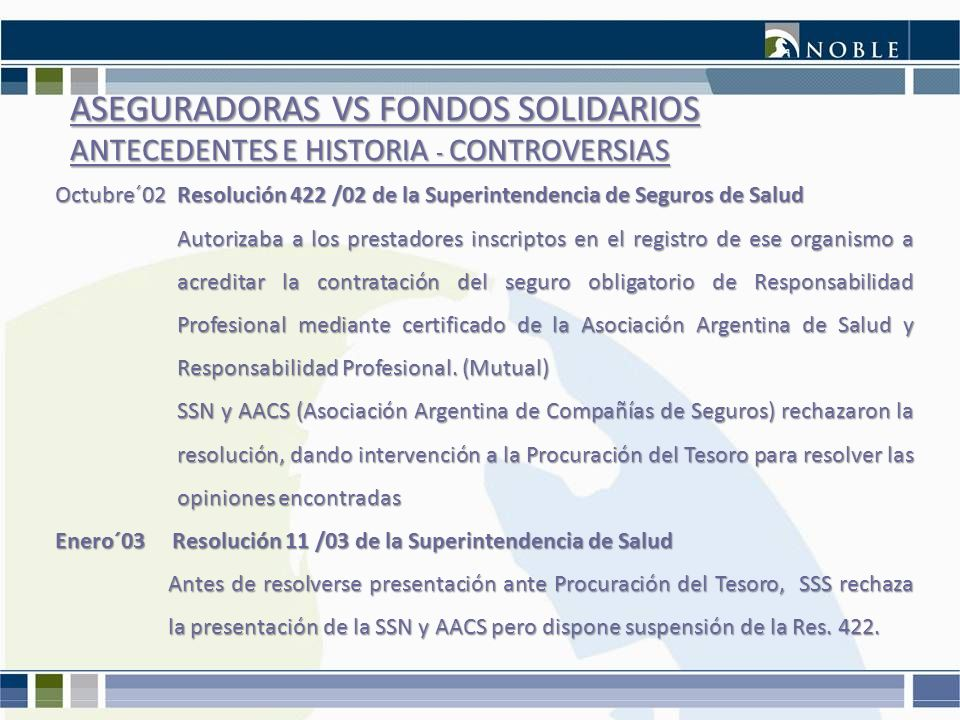 ASEGURADORAS VS FONDOS SOLIDARIOS ANTECEDENTES E HISTORIA - CONTROVERSIAS Octubre´02 Resolución 422 /02 de la Superintendencia de Seguros de Salud Aut