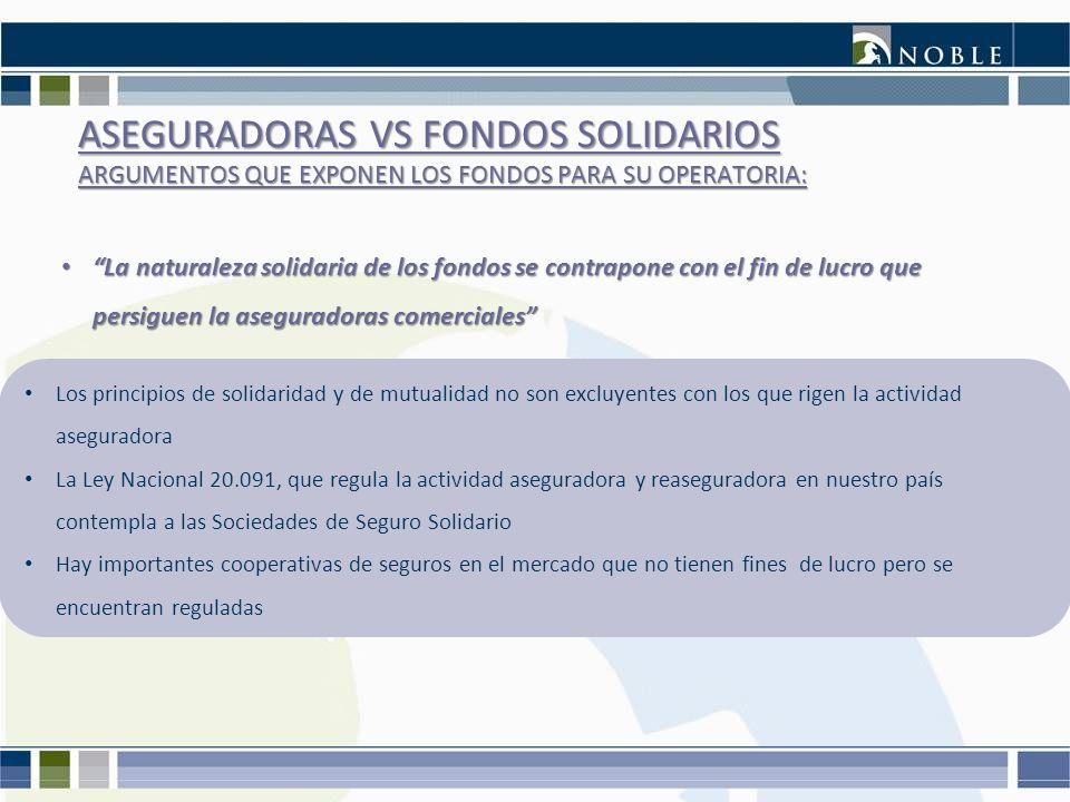ASEGURADORAS VS FONDOS SOLIDARIOS ARGUMENTOS QUE EXPONEN LOS FONDOS PARA SU OPERATORIA: La naturaleza solidaria de los fondos se contrapone con el fin