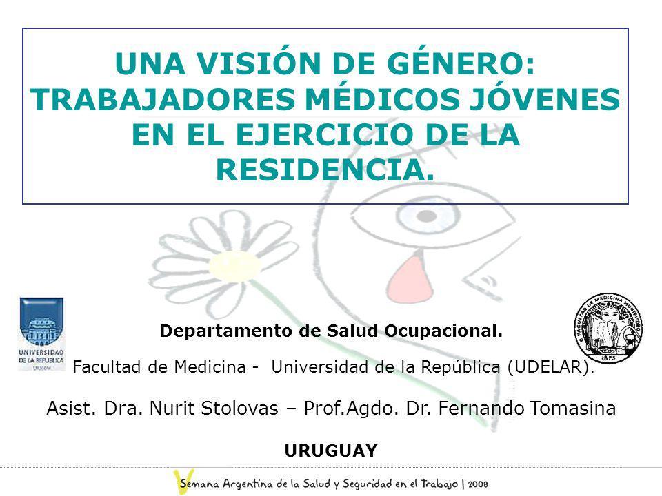UNA VISIÓN DE GÉNERO: TRABAJADORES MÉDICOS JÓVENES EN EL EJERCICIO DE LA RESIDENCIA. Departamento de Salud Ocupacional. Facultad de Medicina - Univers
