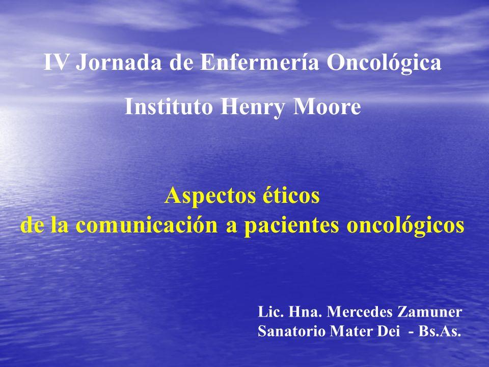 Aspectos éticos de la comunicación a pacientes oncológicos Lic. Hna. Mercedes Zamuner Sanatorio Mater Dei - Bs.As. IV Jornada de Enfermería Oncológica