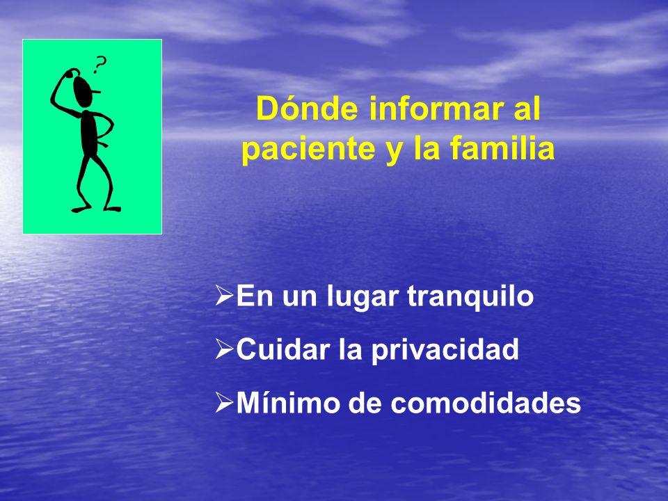 En un lugar tranquilo Cuidar la privacidad Mínimo de comodidades Dónde informar al paciente y la familia