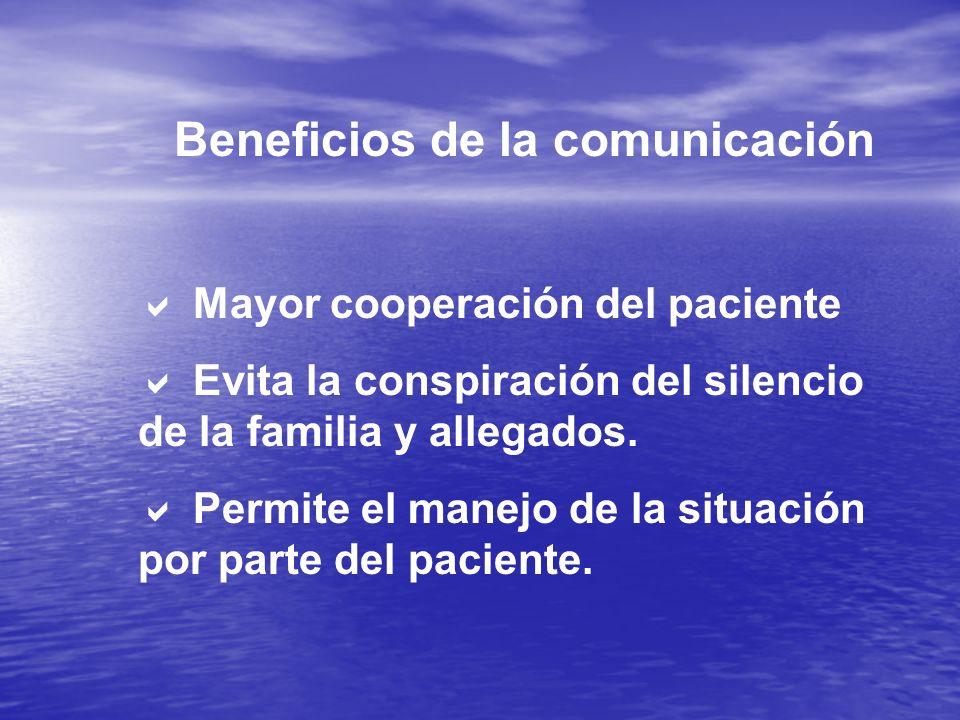 Beneficios de la comunicación Mayor cooperación del paciente Evita la conspiración del silencio de la familia y allegados. Permite el manejo de la sit