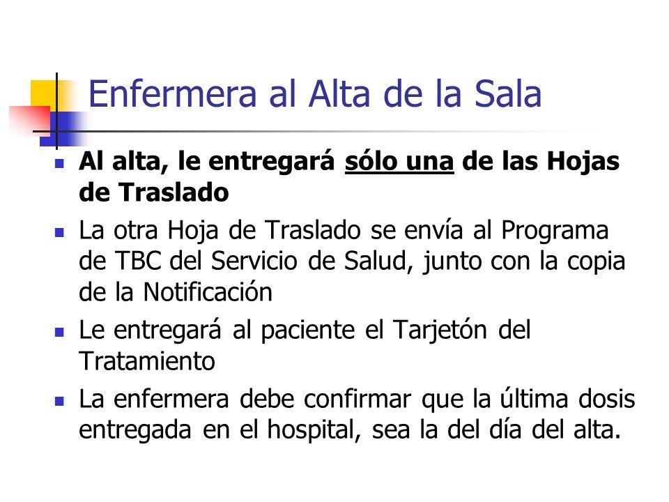 Enfermera al Alta de la Sala Al alta, le entregará sólo una de las Hojas de Traslado La otra Hoja de Traslado se envía al Programa de TBC del Servicio