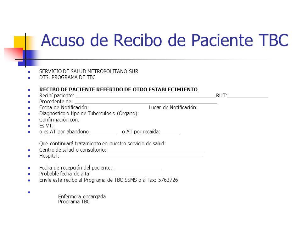 Acuso de Recibo de Paciente TBC SERVICIO DE SALUD METROPOLITANO SUR DTS. PROGRAMA DE TBC RECIBO DE PACIENTE REFERIDO DE OTRO ESTABLECIMIENTO Recibí pa