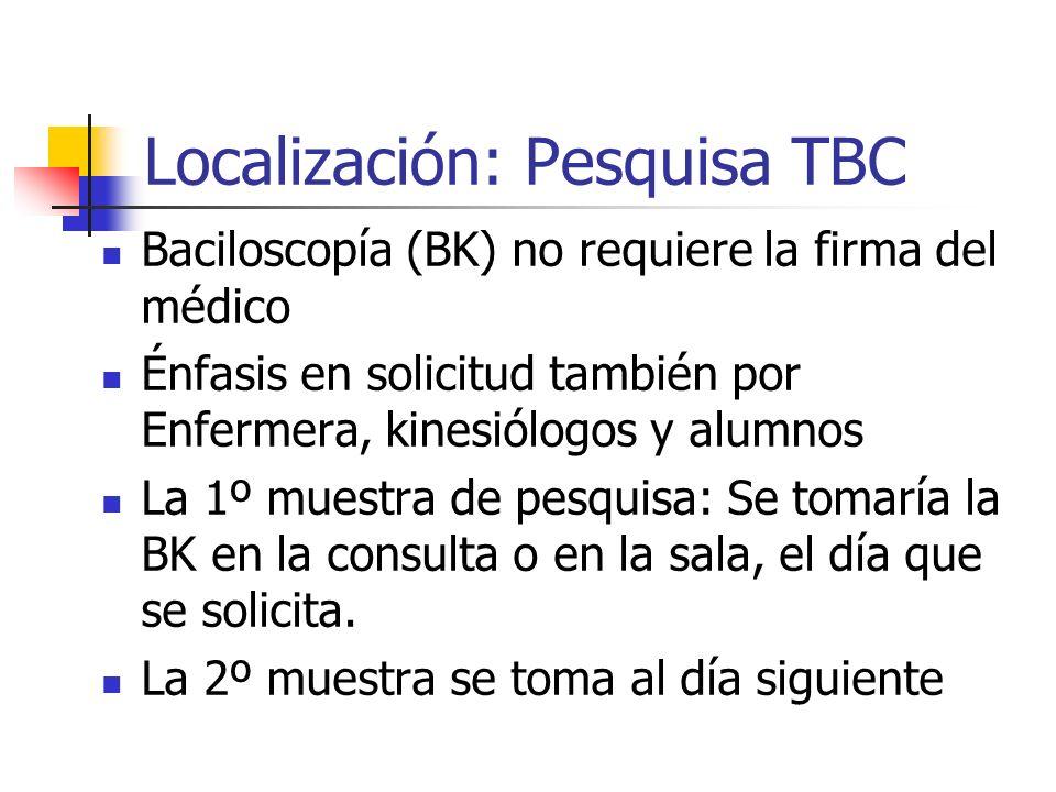 Localización: Pesquisa TBC Baciloscopía (BK) no requiere la firma del médico Énfasis en solicitud también por Enfermera, kinesiólogos y alumnos La 1º