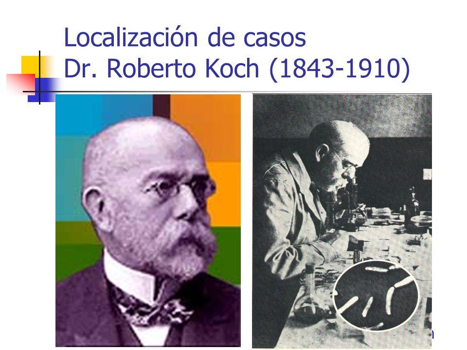 Localización de casos Dr. Roberto Koch (1843-1910) Tinción de Ziehl-Neelsen