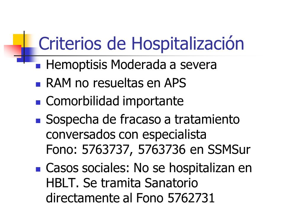 Criterios de Hospitalización Hemoptisis Moderada a severa RAM no resueltas en APS Comorbilidad importante Sospecha de fracaso a tratamiento conversado