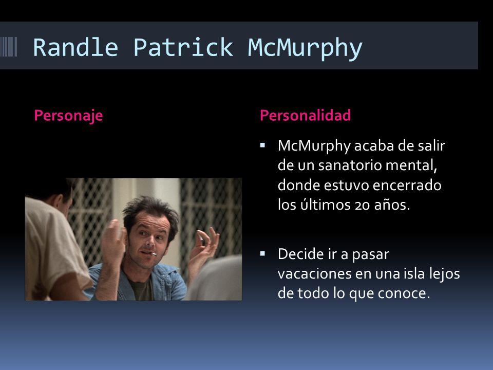 Randle Patrick McMurphy PersonajePersonalidad McMurphy acaba de salir de un sanatorio mental, donde estuvo encerrado los últimos 20 años.