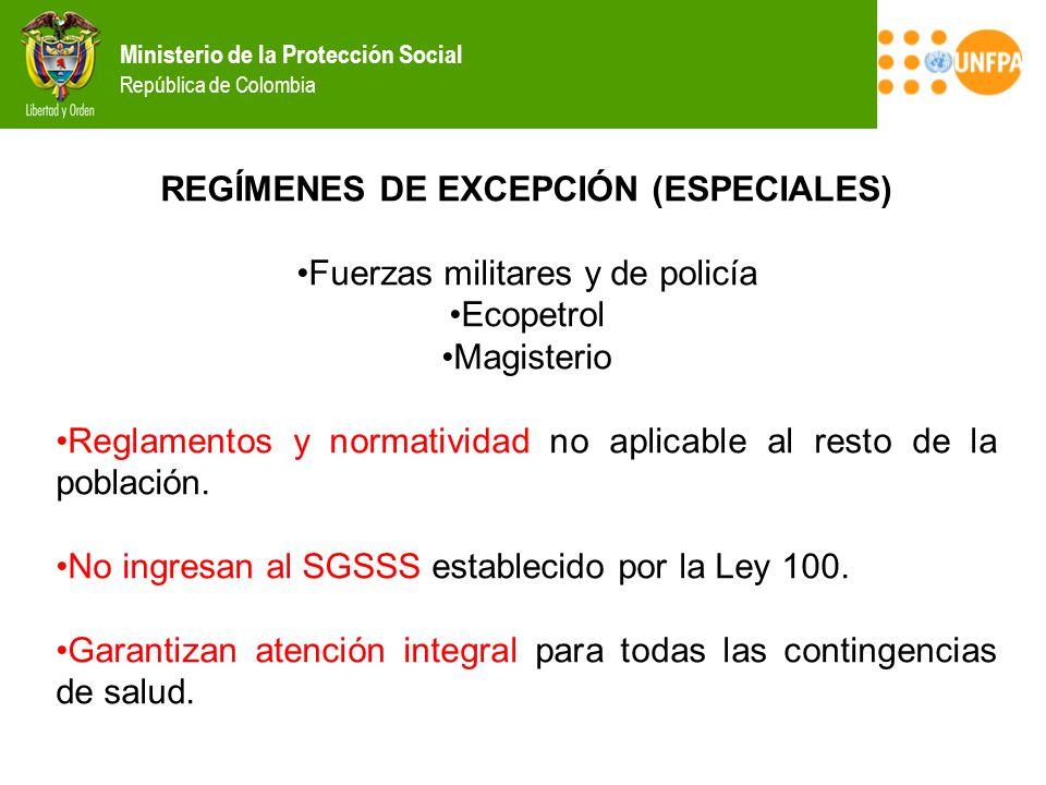 Ministerio de la Protección Social República de Colombia REGÍMENES DE EXCEPCIÓN (ESPECIALES) Fuerzas militares y de policía Ecopetrol Magisterio Regla