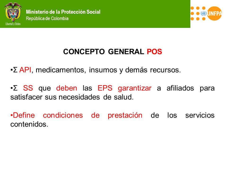 Ministerio de la Protección Social República de Colombia CONCEPTO GENERAL POS Σ API, medicamentos, insumos y demás recursos. Σ SS que deben las EPS ga