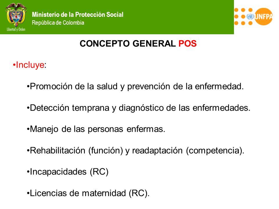 Ministerio de la Protección Social República de Colombia CONCEPTO GENERAL POS Incluye: Promoción de la salud y prevención de la enfermedad. Detección