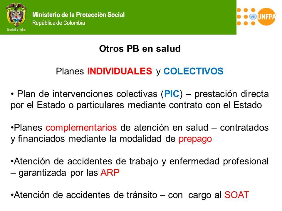 Ministerio de la Protección Social República de Colombia Otros PB en salud Planes INDIVIDUALES y COLECTIVOS Plan de intervenciones colectivas (PIC) –
