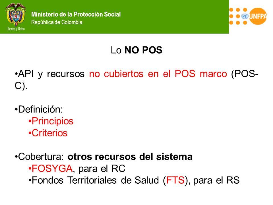 Ministerio de la Protección Social República de Colombia Lo NO POS API y recursos no cubiertos en el POS marco (POS- C). Definición: Principios Criter