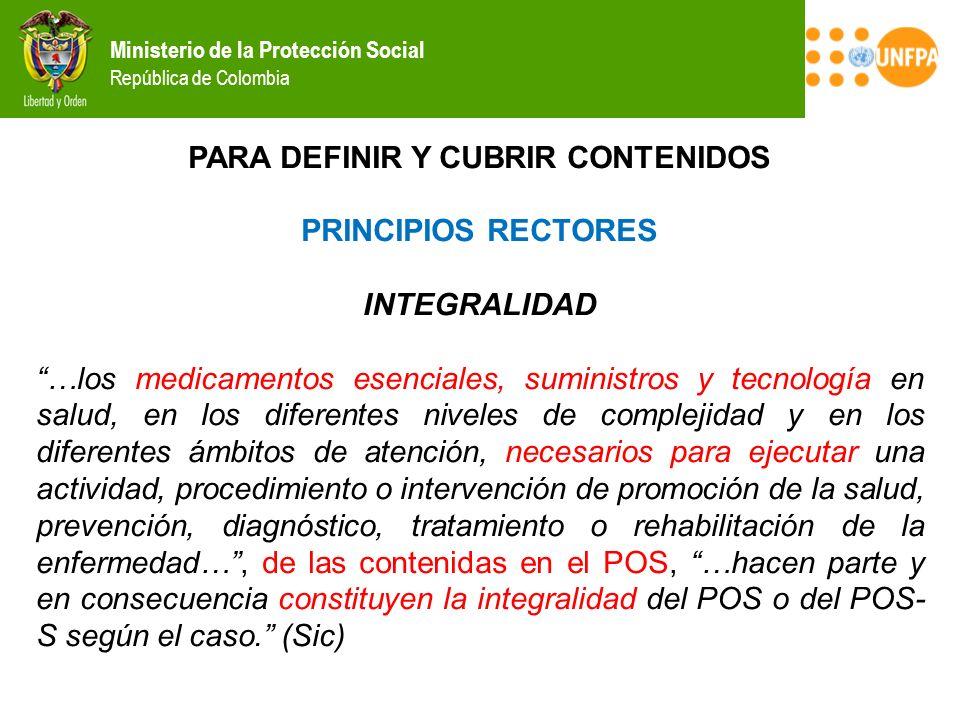 Ministerio de la Protección Social República de Colombia PARA DEFINIR Y CUBRIR CONTENIDOS PRINCIPIOS RECTORES INTEGRALIDAD …los medicamentos esenciale