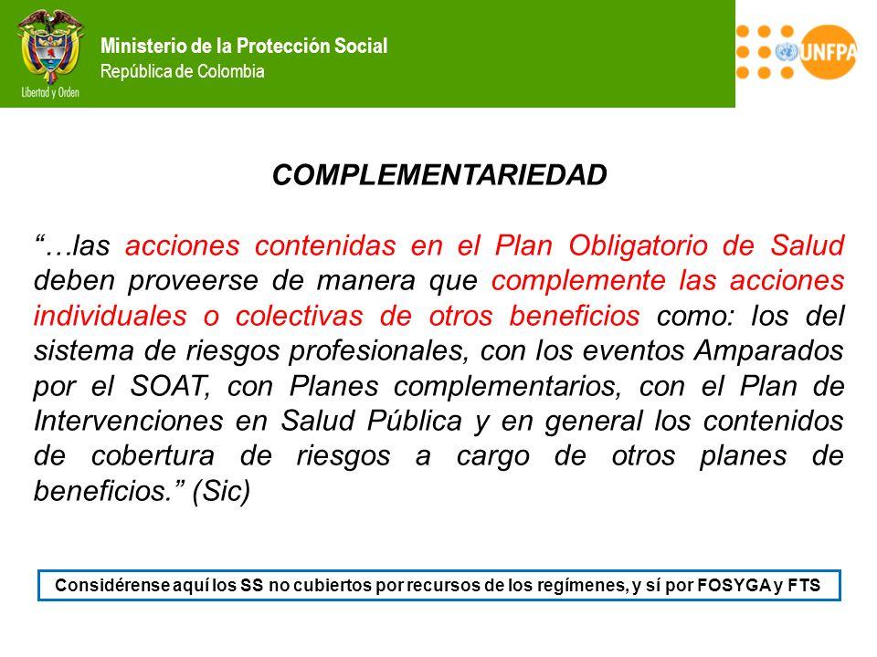 Ministerio de la Protección Social República de Colombia COMPLEMENTARIEDAD …las acciones contenidas en el Plan Obligatorio de Salud deben proveerse de