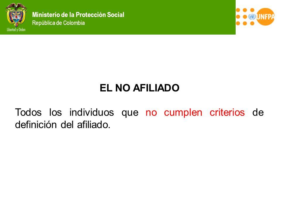 Ministerio de la Protección Social República de Colombia EL NO AFILIADO Todos los individuos que no cumplen criterios de definición del afiliado.