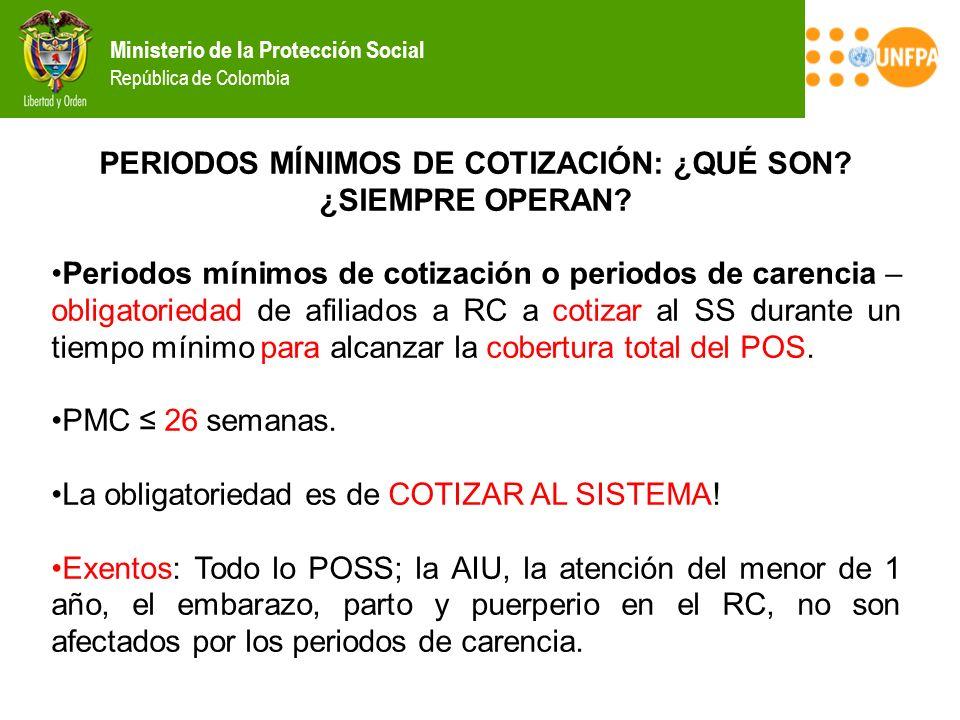 Ministerio de la Protección Social República de Colombia PERIODOS MÍNIMOS DE COTIZACIÓN: ¿QUÉ SON? ¿SIEMPRE OPERAN? Periodos mínimos de cotización o p