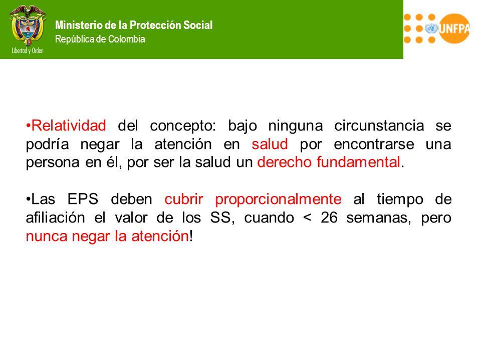 Ministerio de la Protección Social República de Colombia Relatividad del concepto: bajo ninguna circunstancia se podría negar la atención en salud por