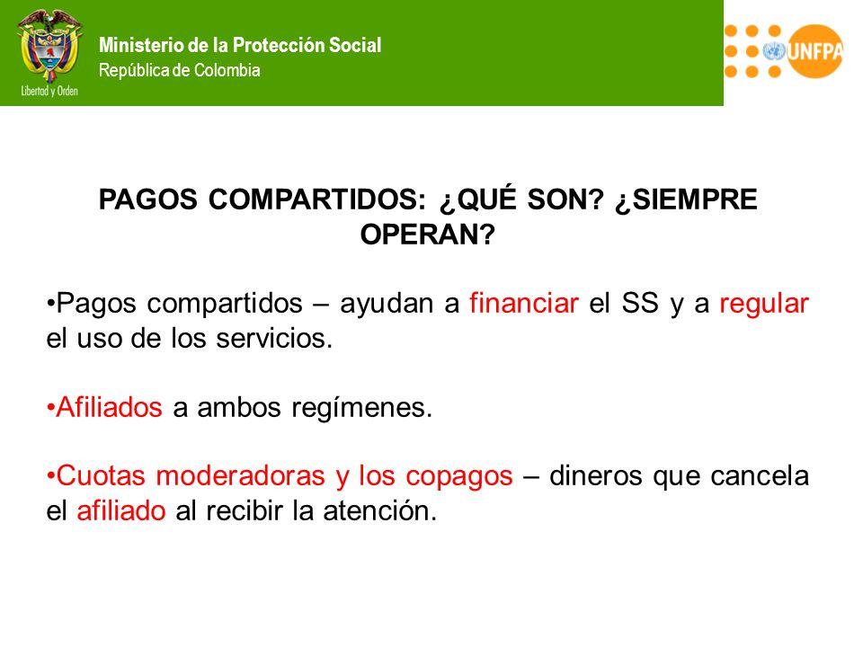 Ministerio de la Protección Social República de Colombia PAGOS COMPARTIDOS: ¿QUÉ SON? ¿SIEMPRE OPERAN? Pagos compartidos – ayudan a financiar el SS y