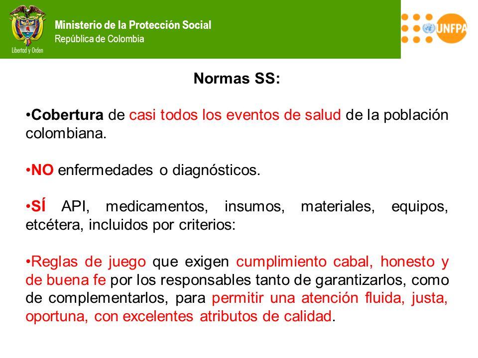 Ministerio de la Protección Social República de Colombia Normas SS: Cobertura de casi todos los eventos de salud de la población colombiana. NO enferm